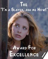 'I'm a Slayer, ask me how!' award of Excellence